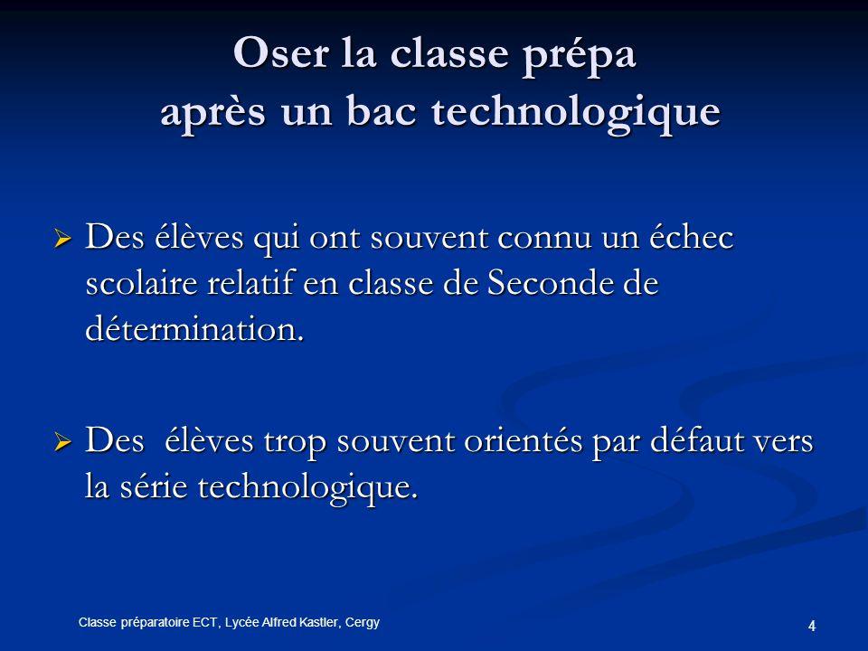 4 Oser la classe prépa après un bac technologique  Des élèves qui ont souvent connu un échec scolaire relatif en classe de Seconde de détermination.