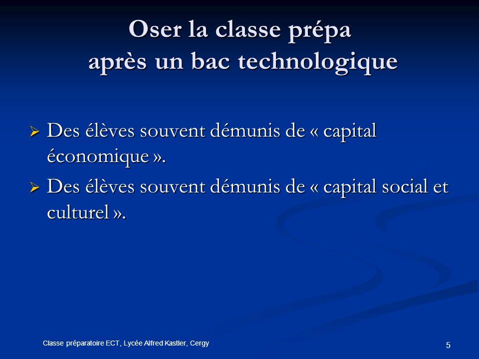 5 Oser la classe prépa après un bac technologique  Des élèves souvent démunis de « capital économique ».