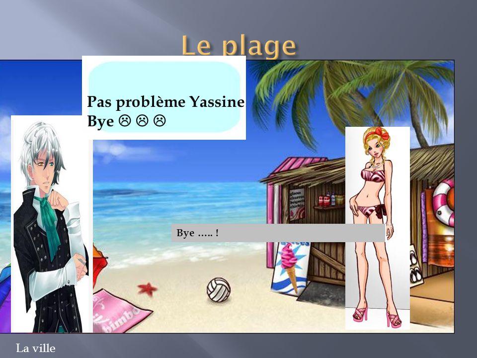 La ville Pas problème Yassine Bye    Bye ….. !