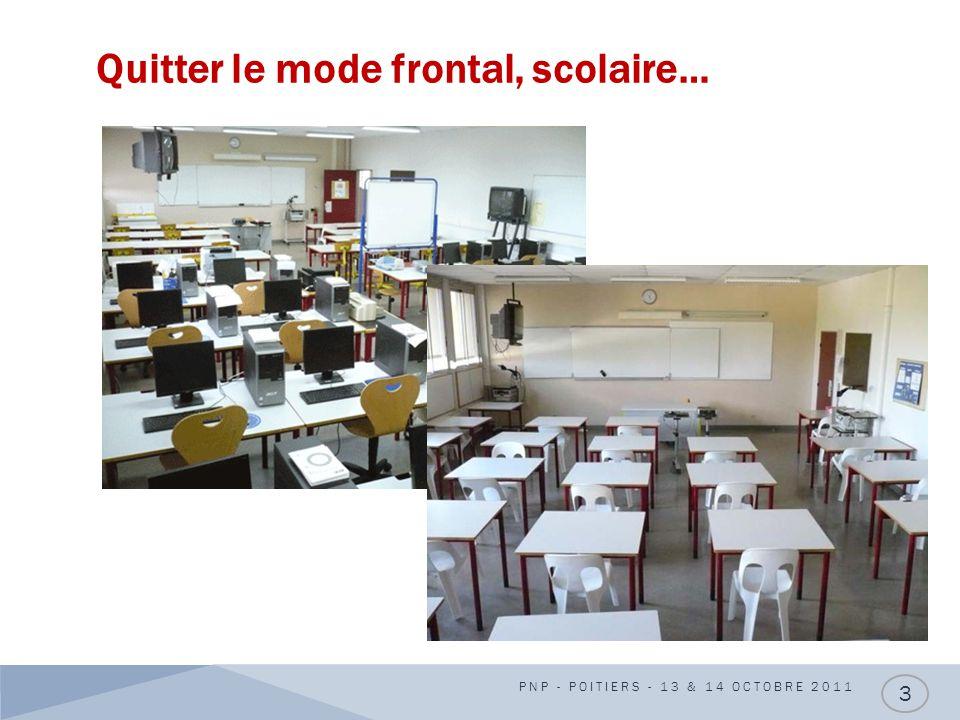 Quitter le mode frontal, scolaire… PNP - POITIERS - 13 & 14 OCTOBRE 2011 3