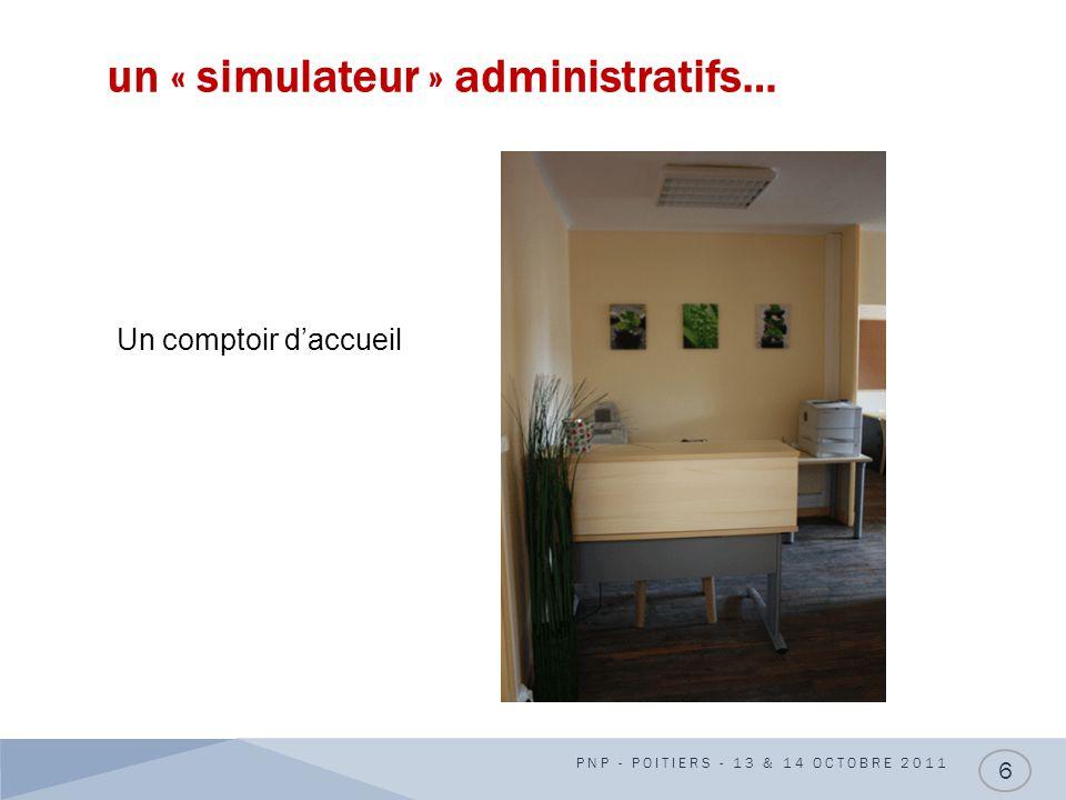 un « simulateur » administratifs… PNP - POITIERS - 13 & 14 OCTOBRE 2011 6 Un comptoir d'accueil