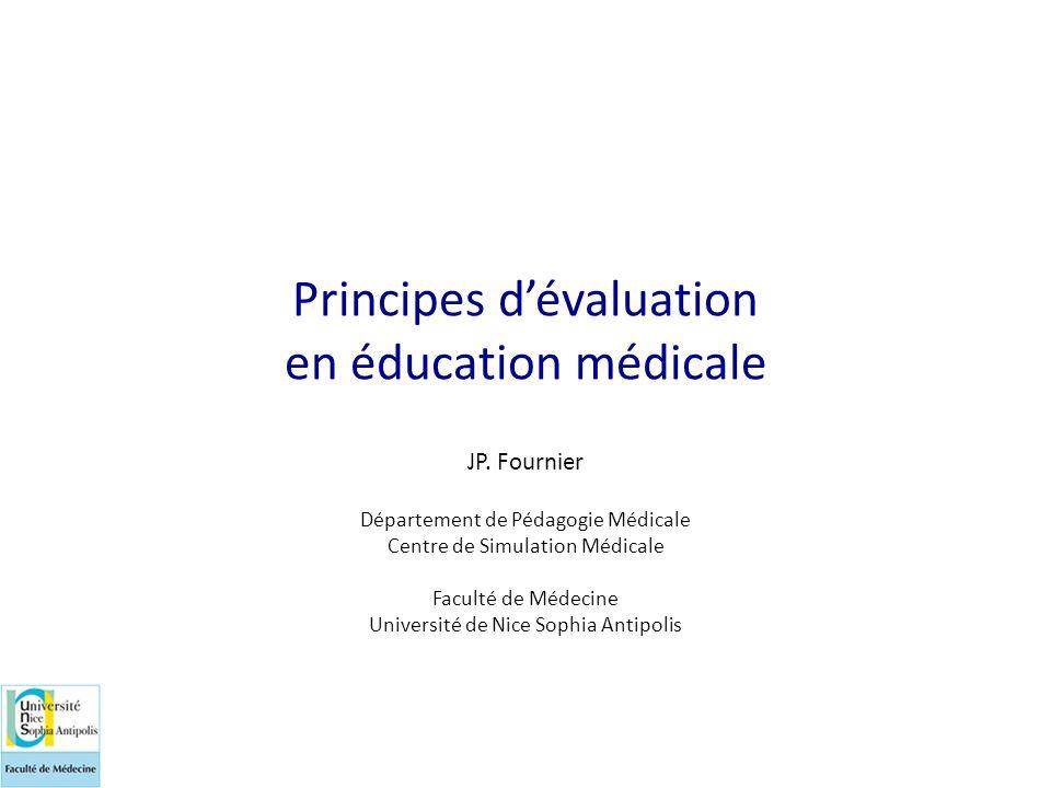 Principes d'évaluation en éducation médicale JP. Fournier Département de Pédagogie Médicale Centre de Simulation Médicale Faculté de Médecine Universi