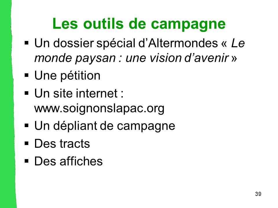 39 Les outils de campagne  Un dossier spécial d'Altermondes « Le monde paysan : une vision d'avenir »  Une pétition  Un site internet : www.soignonslapac.org  Un dépliant de campagne  Des tracts  Des affiches