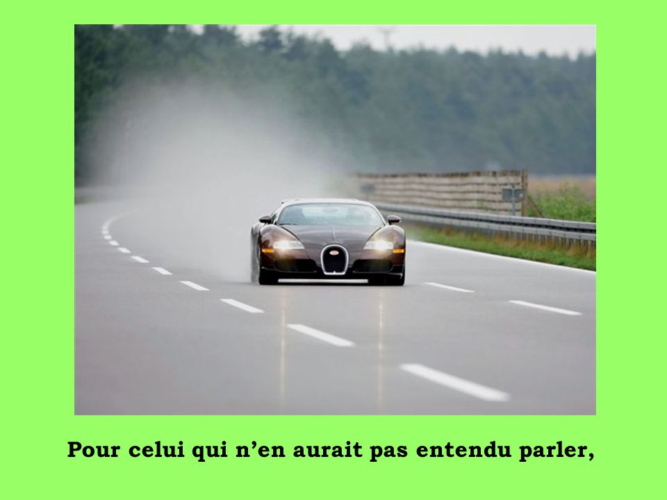 Evadez vous avec une voiture faite pour la compétition! Qui a entendu parler de la nouvelle BUGATTI VEYRON??