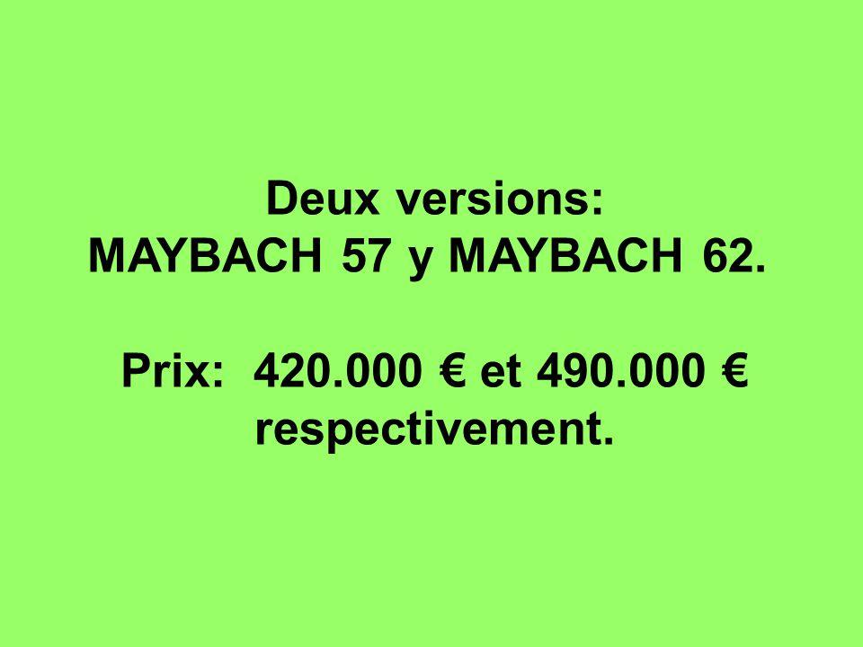 Deux versions: MAYBACH 57 y MAYBACH 62. Prix: 420.000 € et 490.000 € respectivement.
