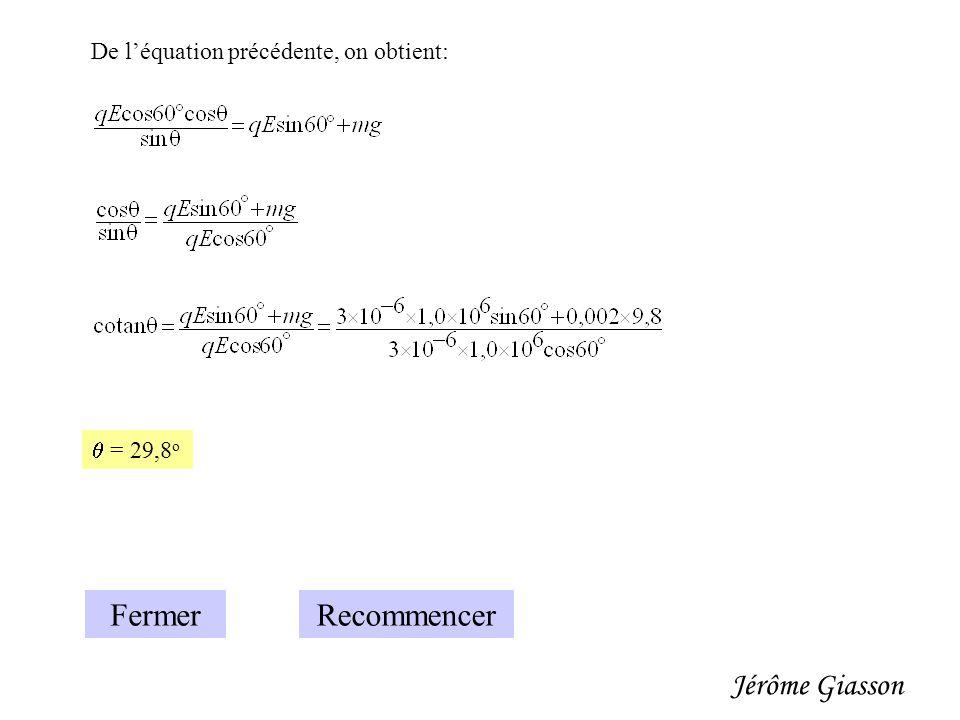 De l'équation précédente, on obtient:  = 29,8 o Fermer Jérôme Giasson Recommencer
