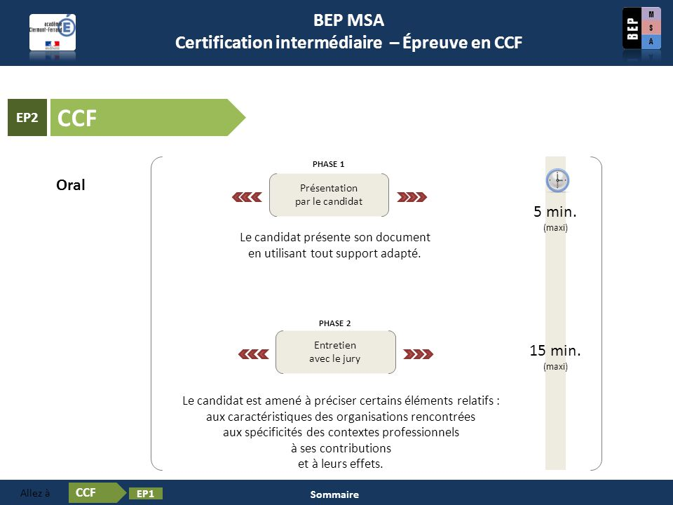 Certification en BEP MSA Les épreuves ❶ Oral PHASE 1 Présentation par le candidat PHASE 2 Entretien avec le jury Le candidat présente son document en