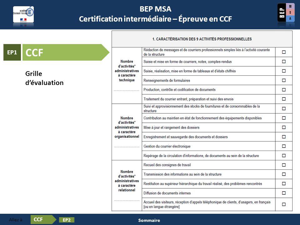 Grille dévaluation Certification en BEP MSA Les épreuves ❶ CCF EP2 Allez à Sommaire CCF EP1 BEP MSA Certification intermédiaire – Épreuve en CCF