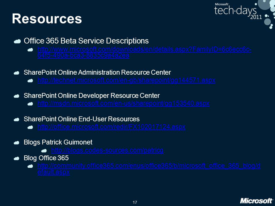 17 Resources Office 365 Beta Service Descriptions http://www.microsoft.com/downloads/en/details.aspx?FamilyID=6c6ecc6c- 64f5-490a-bca3-8835c9a4a2ea Sh