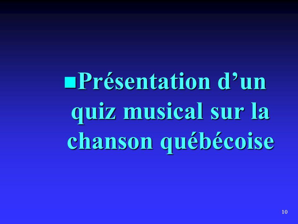 10  Présentation d'un quiz musical sur la chanson québécoise