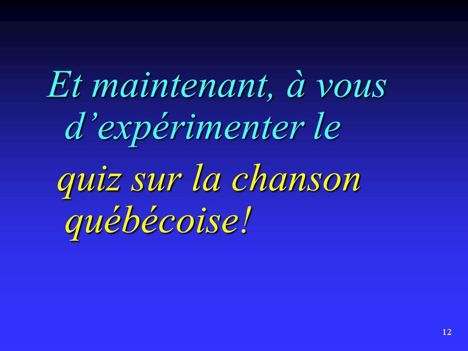 12 Et maintenant, à vous d'expérimenter le quiz sur la chanson québécoise.