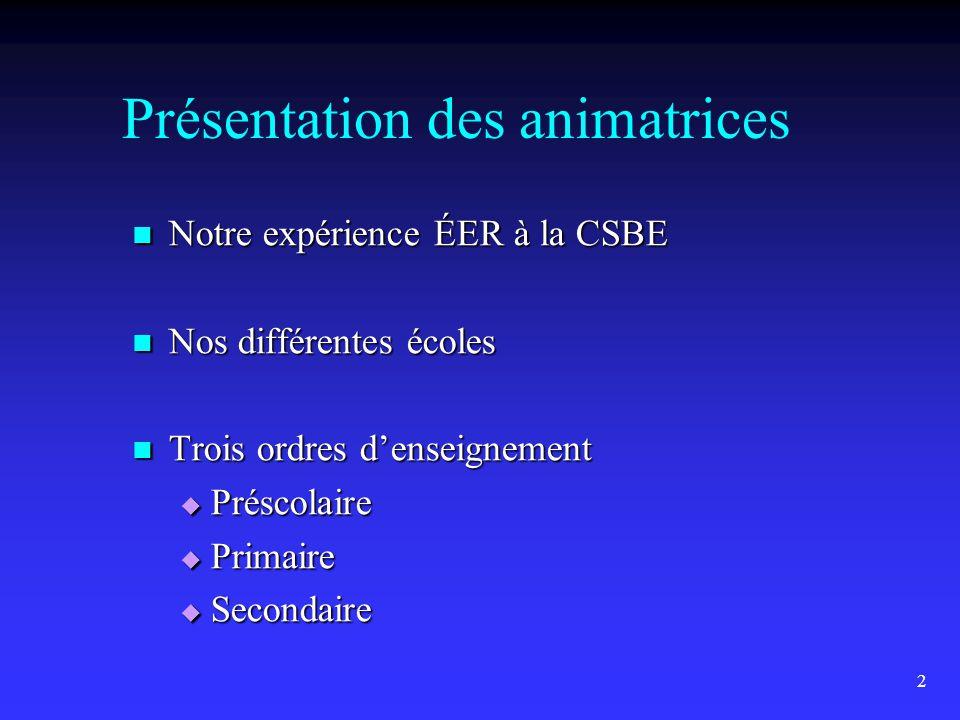 2 Présentation des animatrices  Notre expérience ÉER à la CSBE  Nos différentes écoles  Trois ordres d'enseignement  Préscolaire  Primaire  Secondaire
