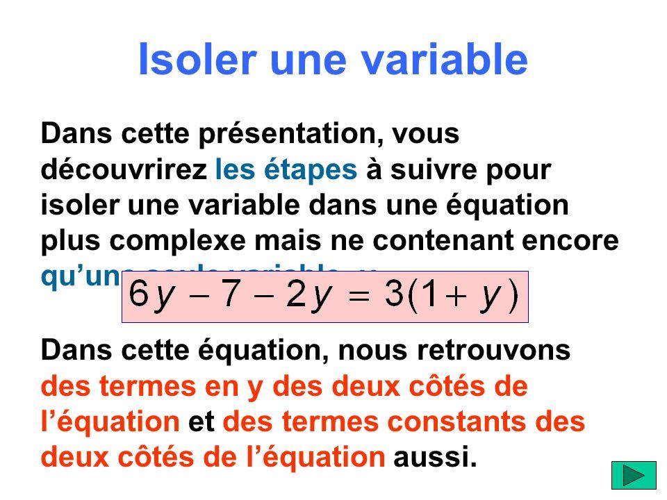 Isoler une variable Dans cette présentation, vous découvrirez les étapes à suivre pour isoler une variable dans une équation plus complexe mais ne con