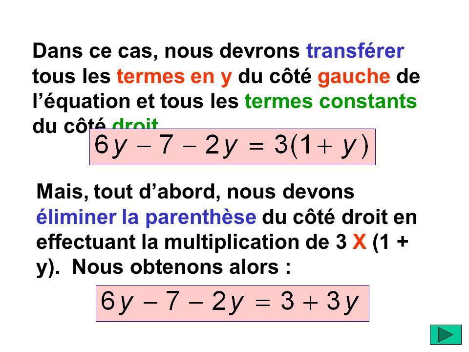 Dans ce cas, nous devrons transférer tous les termes en y du côté gauche de l'équation et tous les termes constants du côté droit. Mais, tout d'abord,