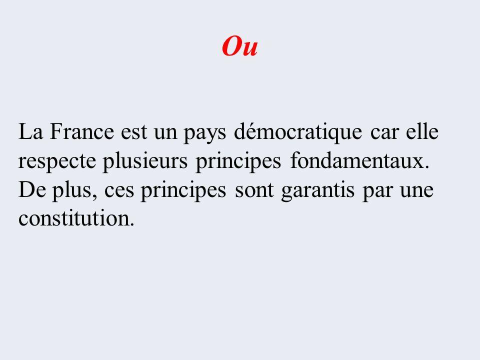Ou La France est un pays démocratique car elle respecte plusieurs principes fondamentaux. De plus, ces principes sont garantis par une constitution.