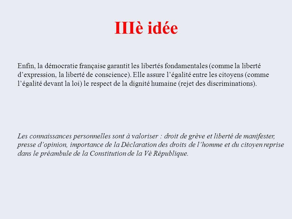 IIIè idée Enfin, la démocratie française garantit les libertés fondamentales (comme la liberté d'expression, la liberté de conscience). Elle assure l'