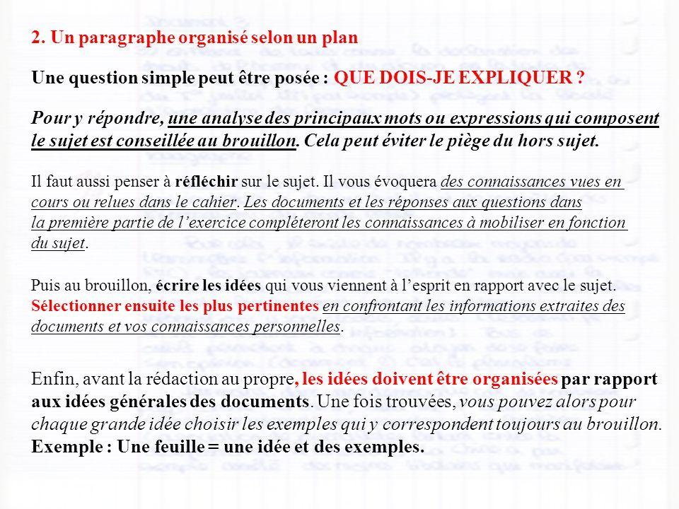 2. Un paragraphe organisé selon un plan Une question simple peut être posée : QUE DOIS-JE EXPLIQUER ? Pour y répondre, une analyse des principaux mots