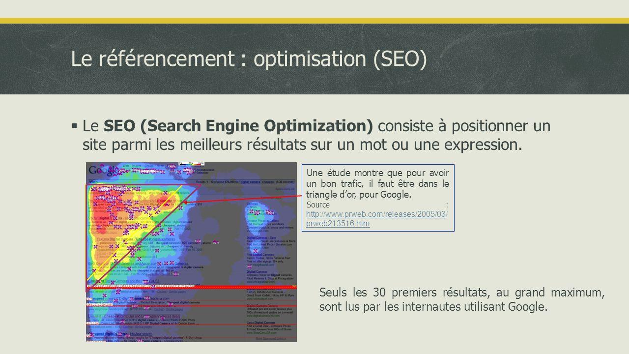 Le référencement : optimisation (SEO)  Le SEO (Search Engine Optimization) consiste à positionner un site parmi les meilleurs résultats sur un mot ou une expression.