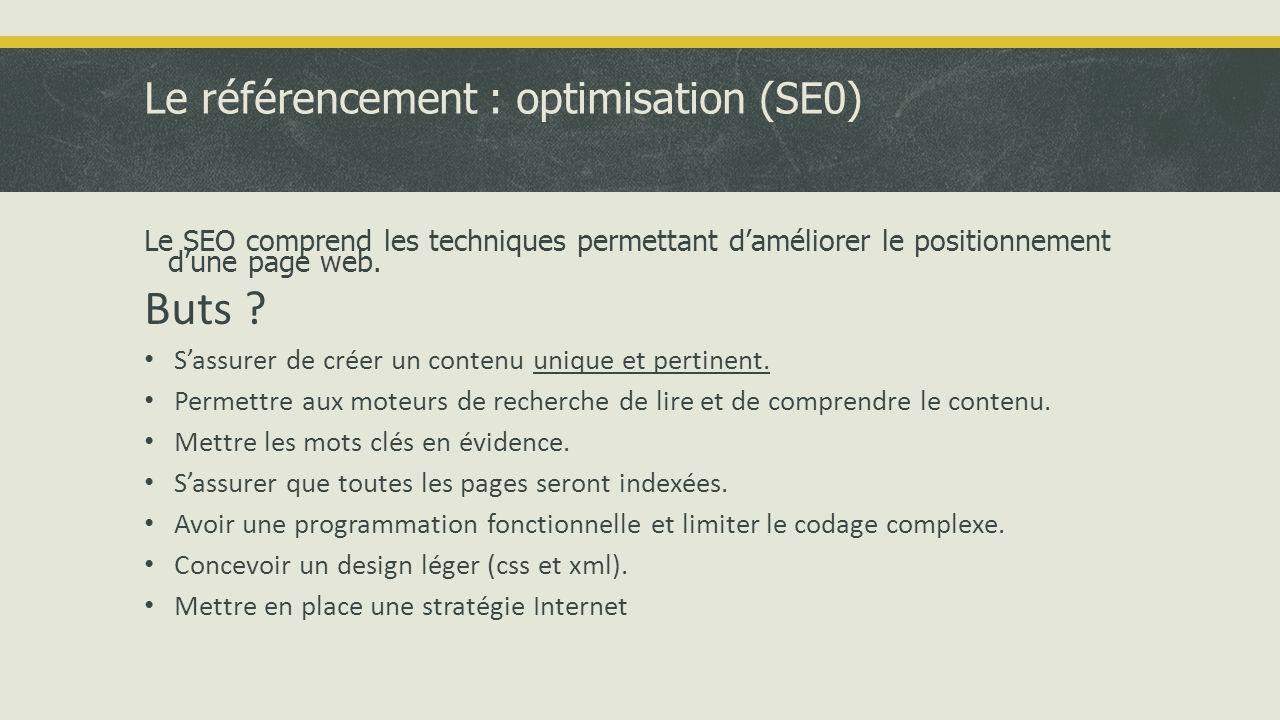 Le référencement : optimisation (SE0) Le SEO comprend les techniques permettant d'améliorer le positionnement d'une page web.
