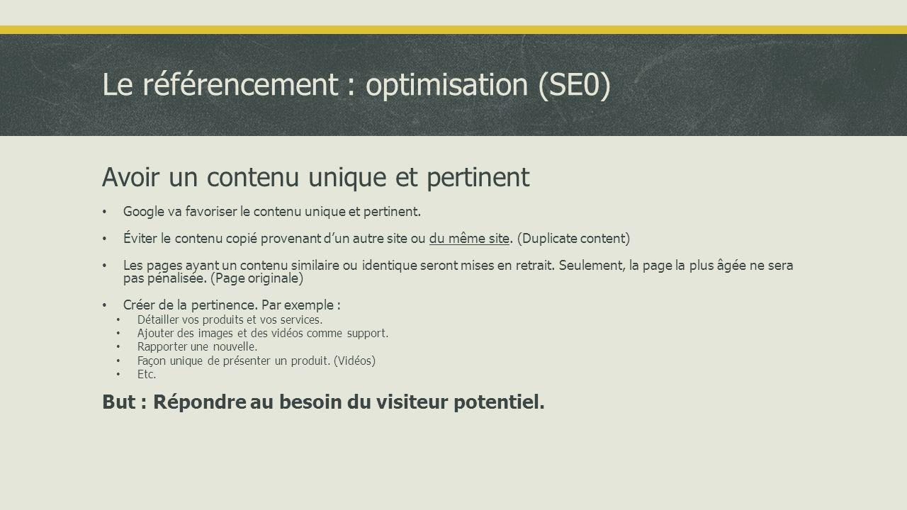 Le référencement : optimisation (SE0) Avoir un contenu unique et pertinent • Google va favoriser le contenu unique et pertinent.