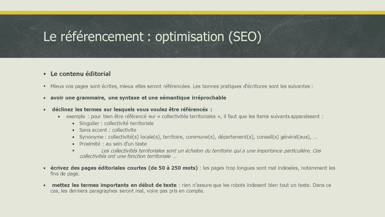 Le référencement : optimisation (SEO)  Le contenu éditorial  Mieux vos pages sont écrites, mieux elles seront référencées.