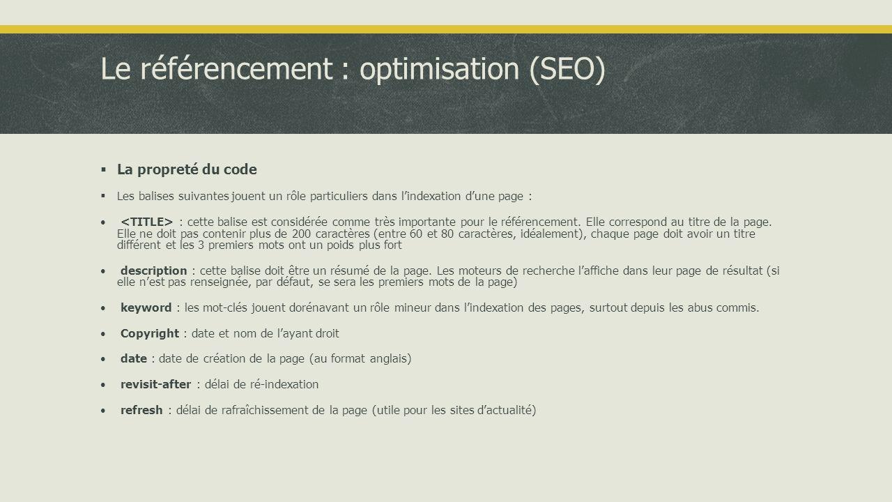 Le référencement : optimisation (SEO)  La propreté du code  Les balises suivantes jouent un rôle particuliers dans l'indexation d'une page : • : cette balise est considérée comme très importante pour le référencement.