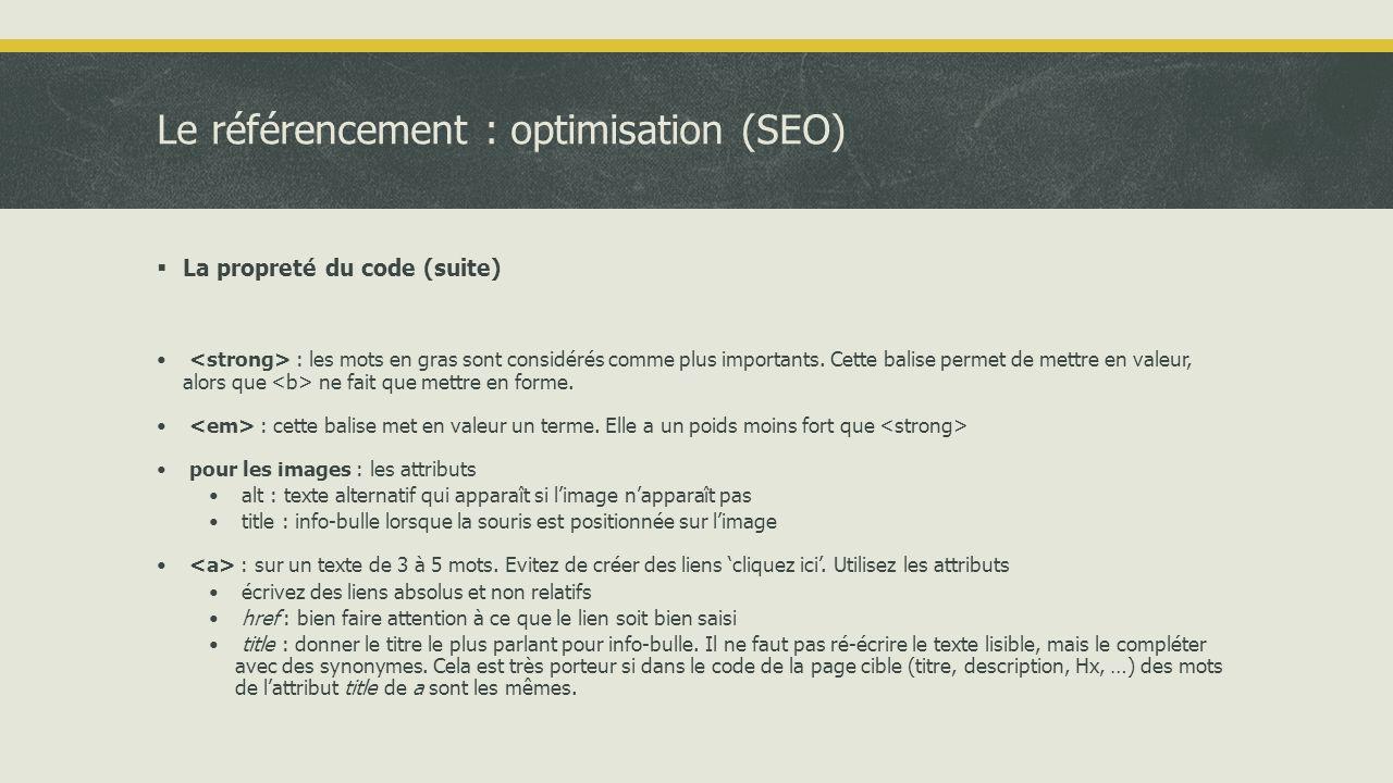 Le référencement : optimisation (SEO)  La propreté du code (suite) • : les mots en gras sont considérés comme plus importants.