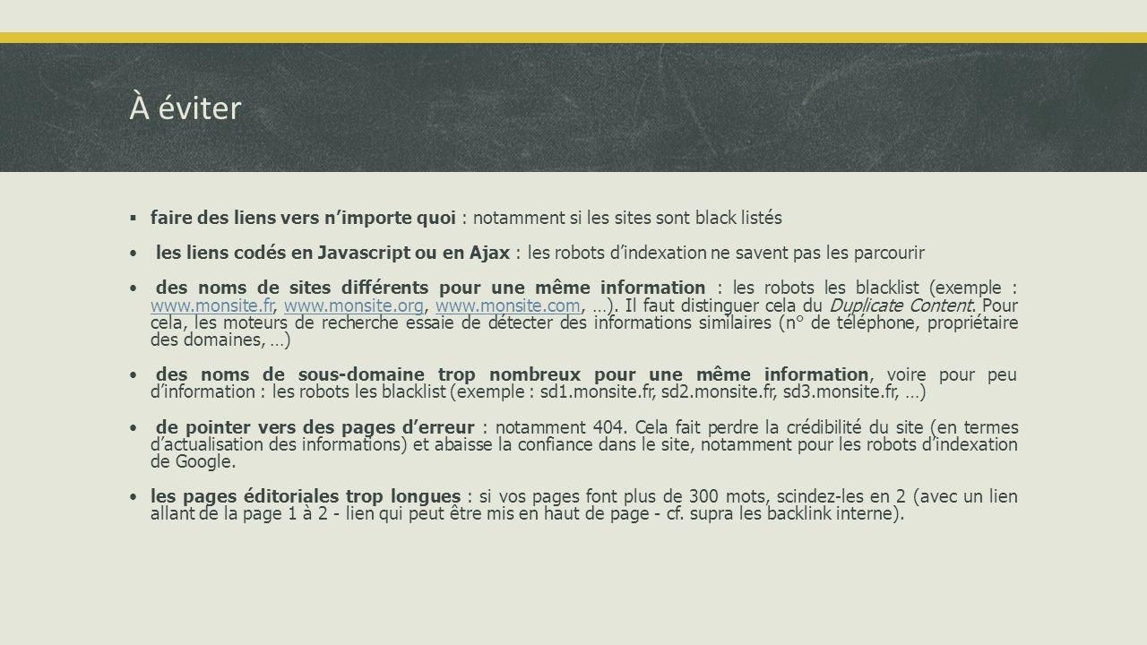À éviter  faire des liens vers n'importe quoi : notamment si les sites sont black listés • les liens codés en Javascript ou en Ajax : les robots d'indexation ne savent pas les parcourir • des noms de sites différents pour une même information : les robots les blacklist (exemple : www.monsite.fr, www.monsite.org, www.monsite.com, …).