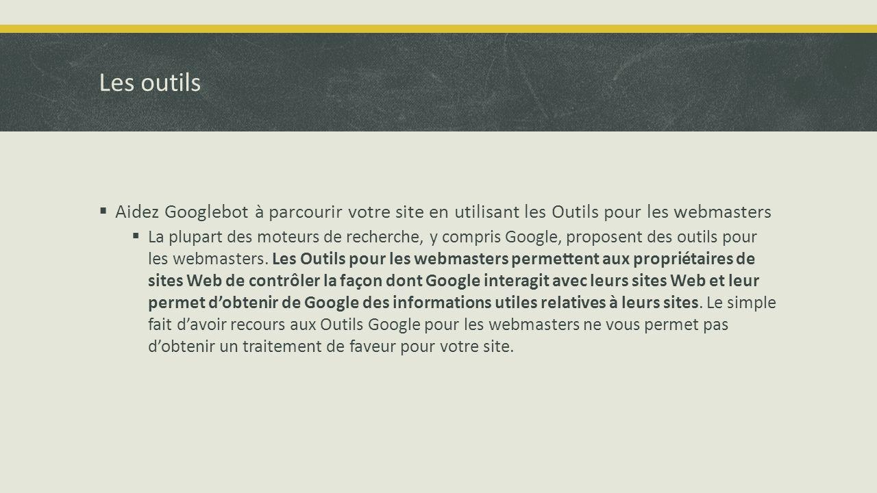 Les outils  Aidez Googlebot à parcourir votre site en utilisant les Outils pour les webmasters  La plupart des moteurs de recherche, y compris Google, proposent des outils pour les webmasters.