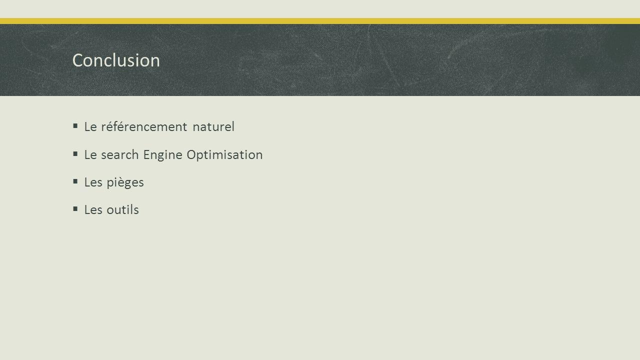 Conclusion  Le référencement naturel  Le search Engine Optimisation  Les pièges  Les outils