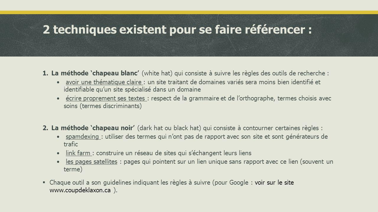 Le référencement : les techniques  Il faut ensuite aller sur les pages de soumission des outils de recherche : • Google : http://www.google.fr/addurl/http://www.google.fr/addurl/ • Yahoo : http://siteexplorer.search.yahoo.com/fr/free/submithttp://siteexplorer.search.yahoo.com/fr/free/submit • Bing : http://www.bing.com/webmaster/SubmitSitePage.aspxhttp://www.bing.com/webmaster/SubmitSitePage.aspx  Pour les sites de commerce électronique, le référencement doit aussi se faire sur les comparateurs de prix (kelkoo, twenga, leguide, shopzilla).