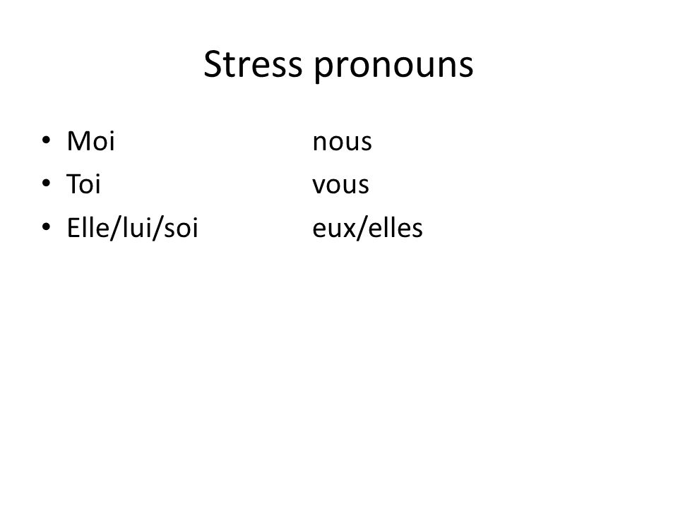 Stress pronouns when to use them • In a sentence with no verb: Qui est là.