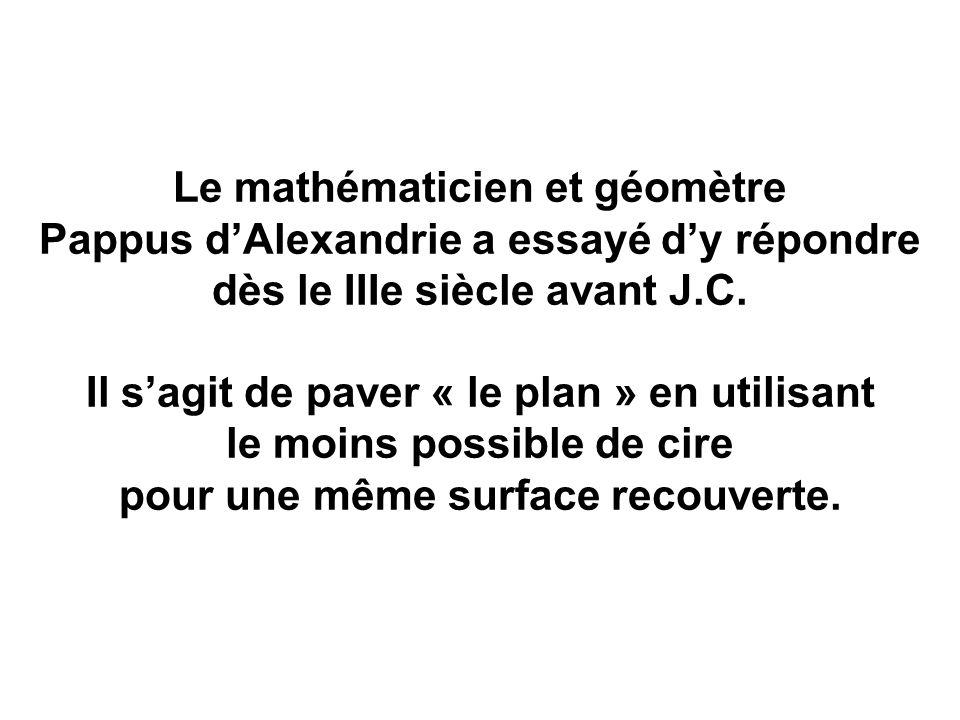 Le mathématicien et géomètre Pappus d'Alexandrie a essayé d'y répondre dès le IIIe siècle avant J.C. Il s'agit de paver « le plan » en utilisant le mo