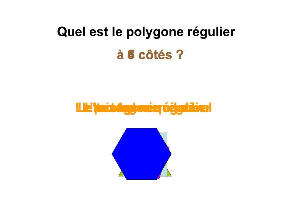 Quel est le polygone régulier à 4 côtés ? Le triangle équilatéral à 3 côtés ?à 5 côtés ?à 6 côtés ? L'hexagone régulierLe carréLe pentagone régulierL'
