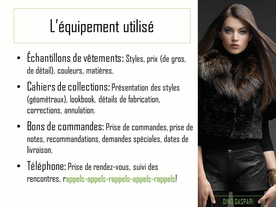 L'équipement utilisé • Échantillons de vêtements : Styles, prix (de gros, de détail), couleurs, matières. • Cahiers de collections : Présentation des