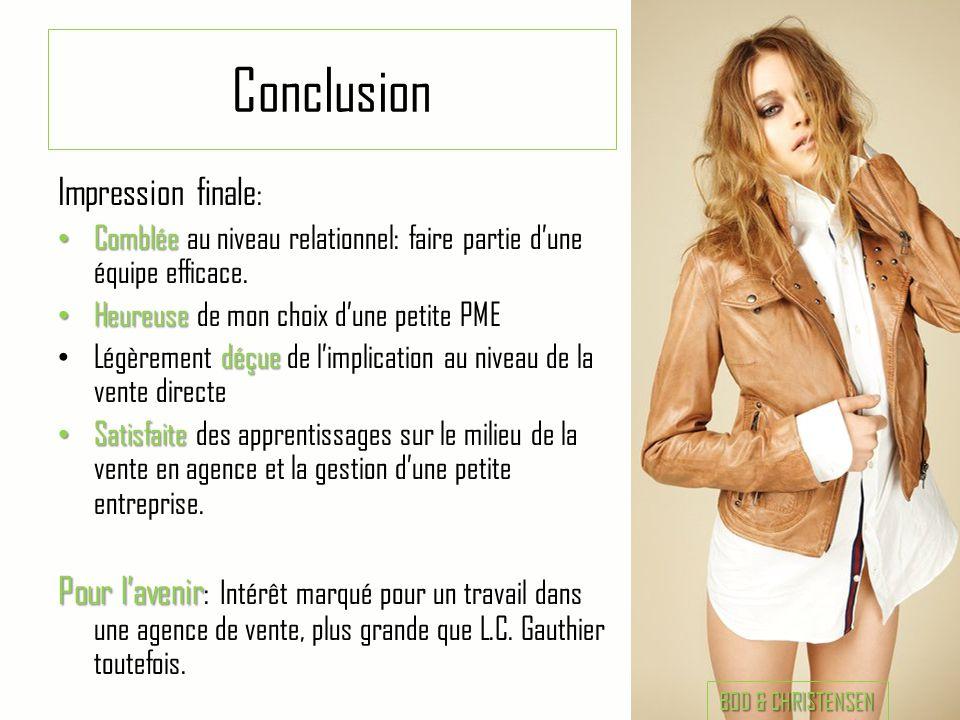 Conclusion Impression finale : • Comblée • Comblée au niveau relationnel: faire partie d'une équipe efficace. • Heureuse • Heureuse de mon choix d'une