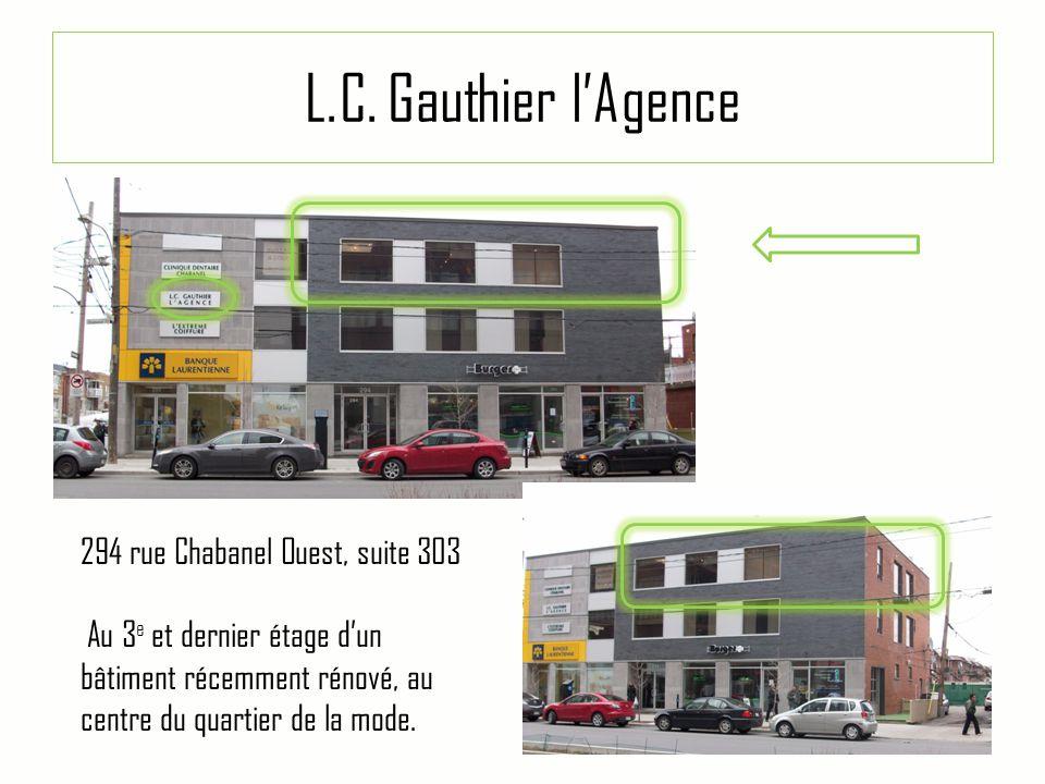 L.C. Gauthier l'Agence 294 rue Chabanel Ouest, suite 303 Au 3 e et dernier étage d'un bâtiment récemment rénové, au centre du quartier de la mode.