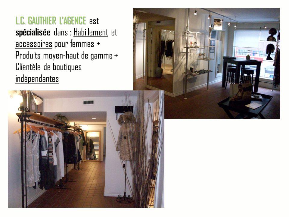 L.C. GAUTHIER L'AGENCE L.C. GAUTHIER L'AGENCE est spécialisée dans : Habillement et accessoires pour femmes + Produits moyen-haut de gamme + Clientèle