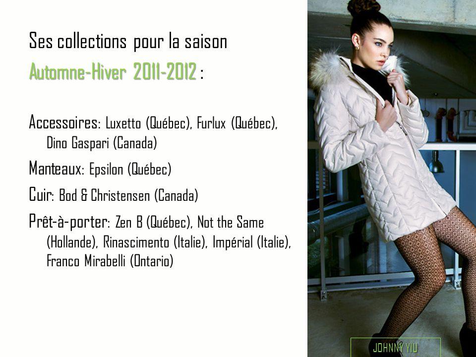 Ses collections pour la saison Automne-Hiver 2011-2012 Automne-Hiver 2011-2012 : Accessoires : Luxetto (Québec), Furlux (Québec), Dino Gaspari (Canada