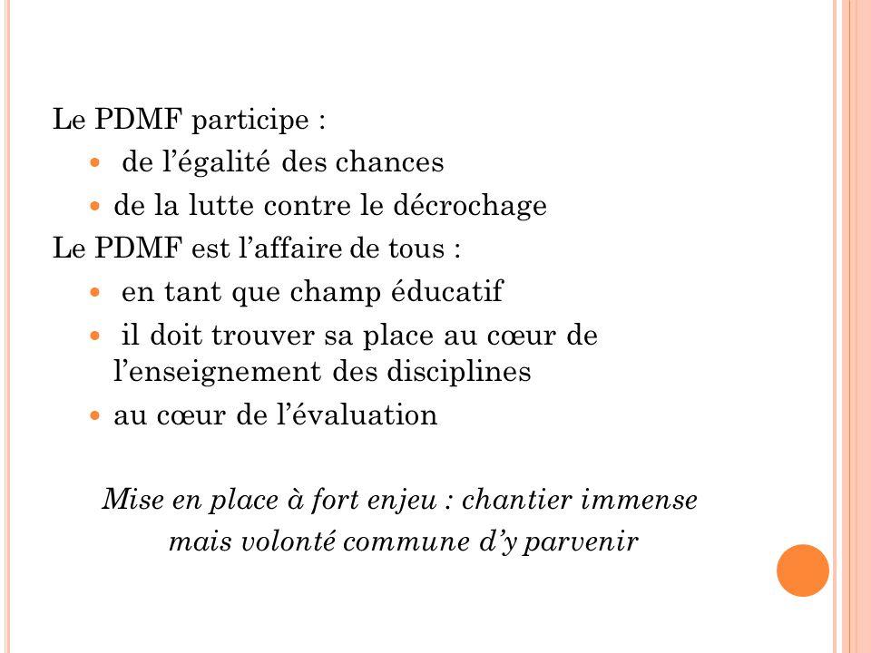 Le PDMF participe :  de l'égalité des chances  de la lutte contre le décrochage Le PDMF est l'affaire de tous :  en tant que champ éducatif  il do