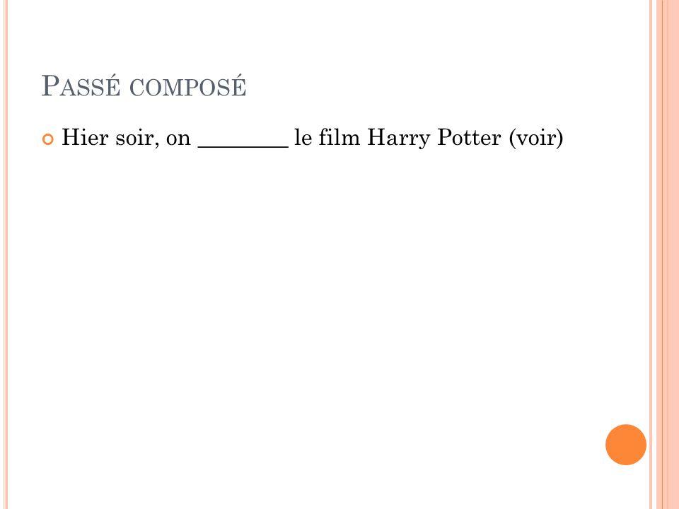 P ASSÉ COMPOSÉ Hier soir, on ________ le film Harry Potter (voir)