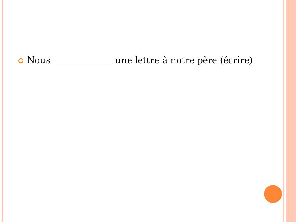 Nous ____________ une lettre à notre père (écrire)