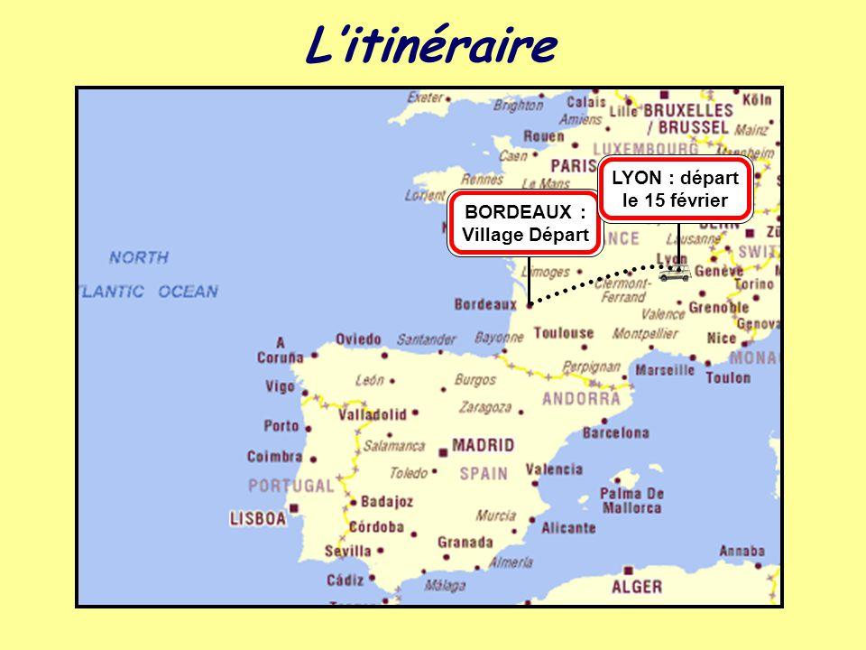 BORDEAUX : Village Départ LYON : départ le 15 février L'itinéraire