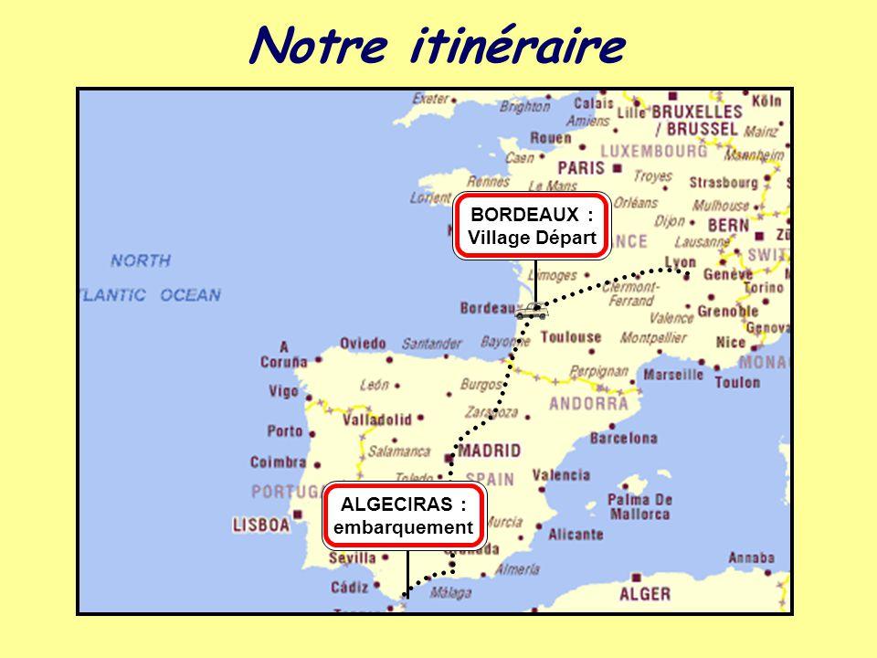 BORDEAUX : Village Départ ALGECIRAS : embarquement Notre itinéraire