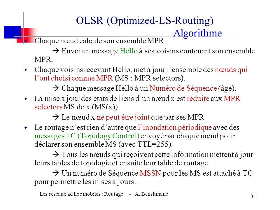 Les réseaux ad hoc mobiles : Routage - A. Benslimane 30 w Pour chaque nœud x, N 1 (x) voisins (bidirectionnels) de degré 1, N 2 (x) voisins (bidirecti