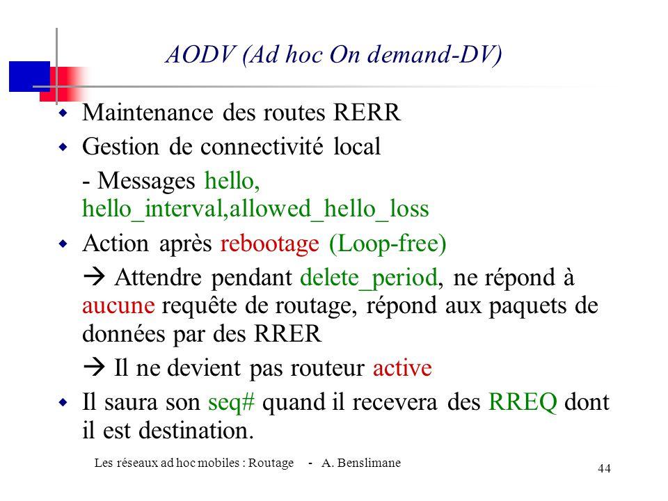 Les réseaux ad hoc mobiles : Routage - A. Benslimane 43 w RREP - Établissement du chemin - D ou autre nœud intermédiaire répond à RREQ par - Si interm