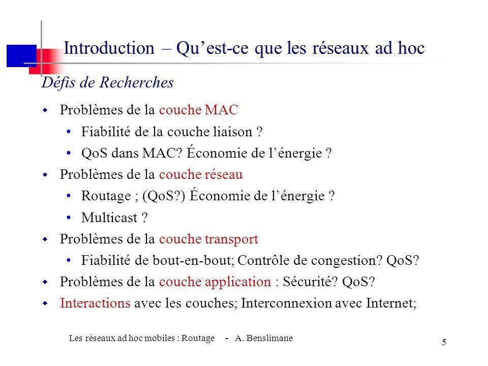 Les réseaux ad hoc mobiles : Routage - A. Benslimane 4 w Limitations typiques des réseaux ad hoc •consommation d'énergie élevée •Bande passante faible