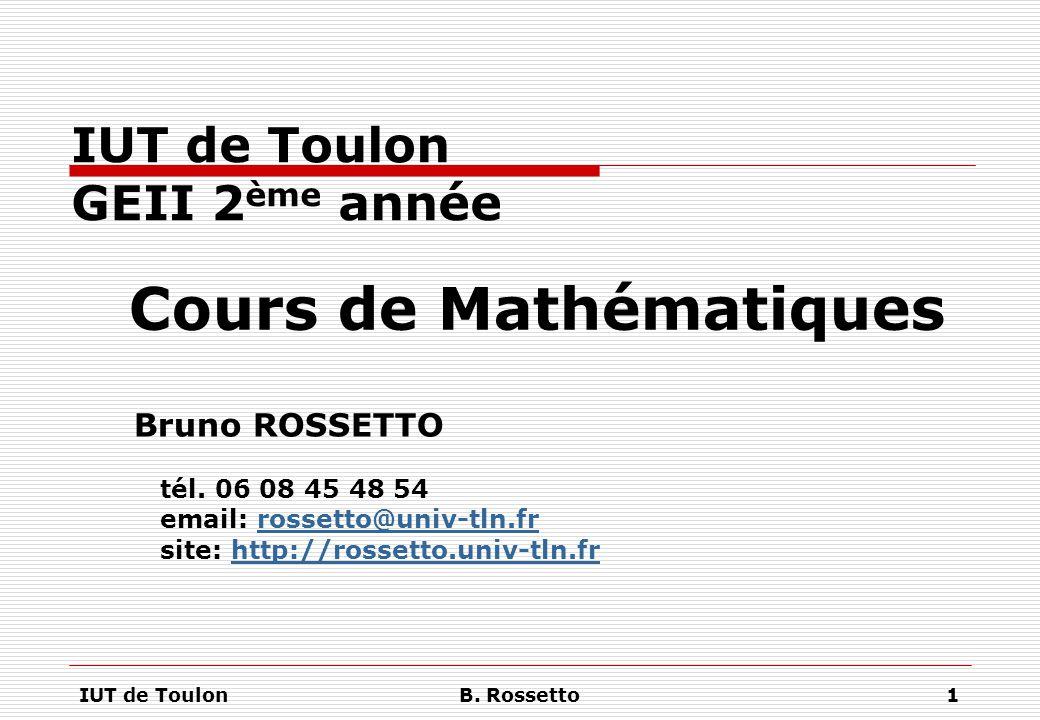 IUT de ToulonB. Rossetto1 IUT de Toulon GEII 2 ème année Cours de Mathématiques Bruno ROSSETTO tél. 06 08 45 48 54 email: rossetto@univ-tln.frrossetto