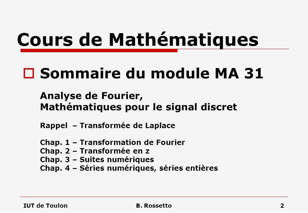 IUT de ToulonB. Rossetto2 Cours de Mathématiques  Sommaire du module MA 31 Analyse de Fourier, Mathématiques pour le signal discret Rappel – Transfor