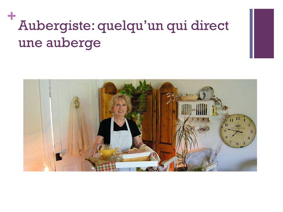 + Aubergiste: quelqu'un qui direct une auberge